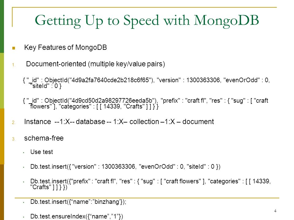 4 Getting Up to Speed with MongoDB Key Features of MongoDB 1. Document-oriented (multiple key/value pairs) {