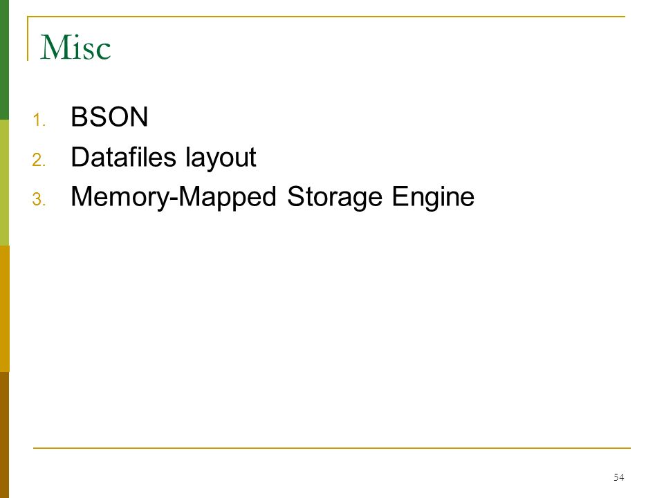 54 Misc 1. BSON 2. Datafiles layout 3. Memory-Mapped Storage Engine