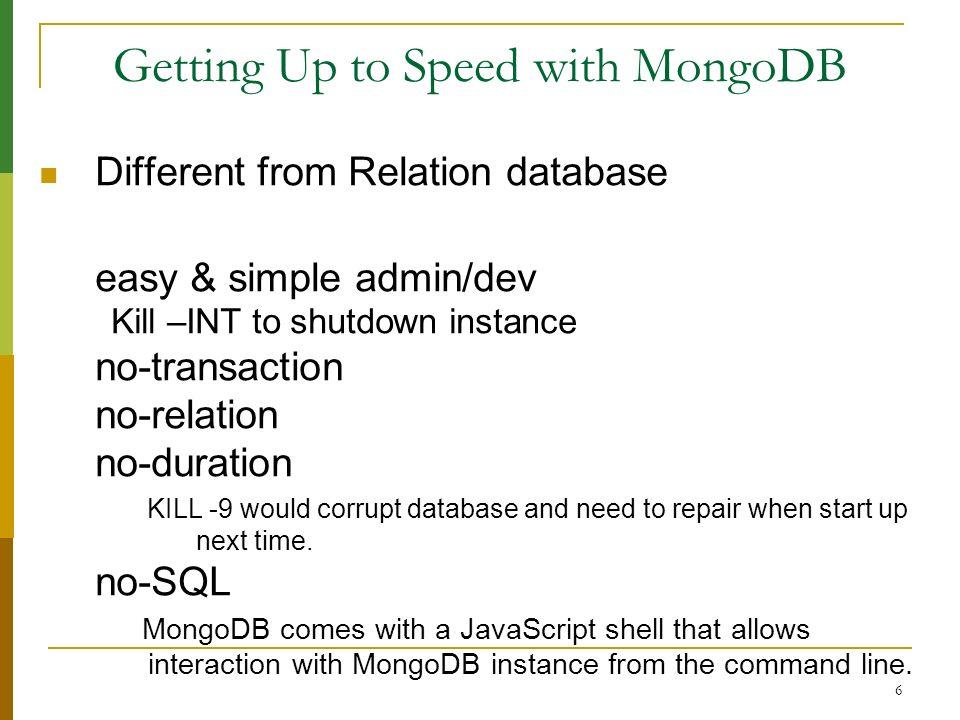17 Developing with MongoDB Stop MongoDB kill -2 10014 (SIGINT) or kill 10014 (SIGTERM).