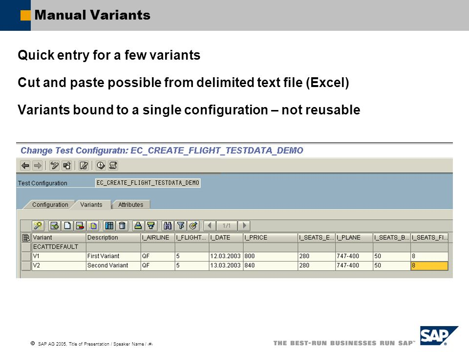 SAP AG 2005, Title of Presentation / Speaker Name / 113 Manual Variants Quick entry for a few variants Cut and paste possible from delimited text file