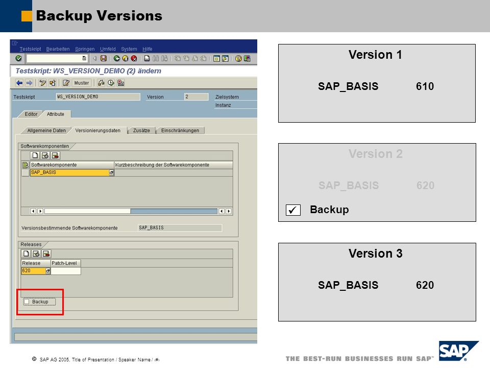 SAP AG 2005, Title of Presentation / Speaker Name / 129 Backup Versions Version 1 SAP_BASIS 610 Version 2 SAP_BASIS 620 Version 3 SAP_BASIS 620 Versio