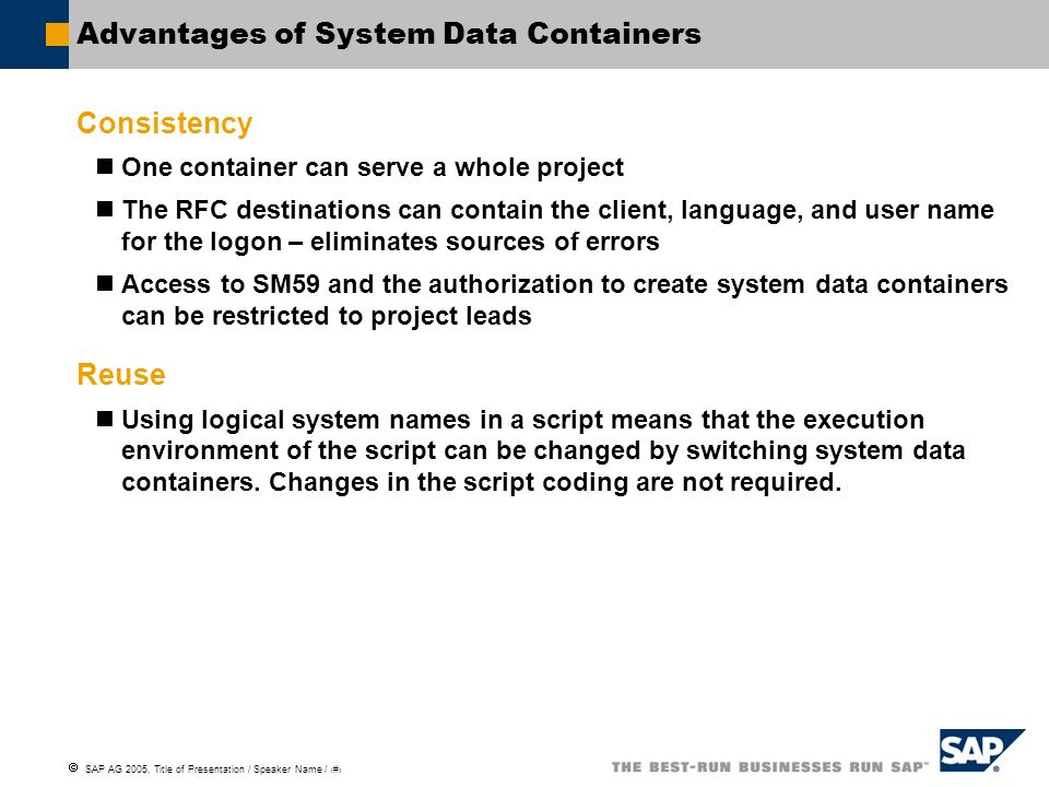 SAP AG 2005, Title of Presentation / Speaker Name / 27 Advantages of System Data Containers Consistency One container can serve a whole project The RF