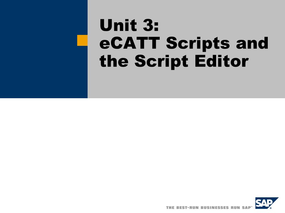 Unit 3: eCATT Scripts and the Script Editor