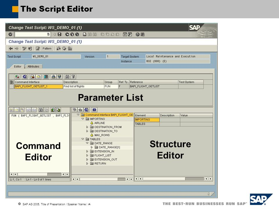SAP AG 2005, Title of Presentation / Speaker Name / 34 The Script Editor Command Editor Structure Editor Parameter List