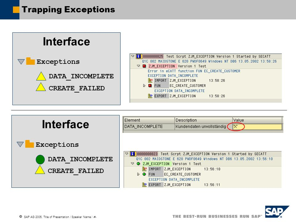 SAP AG 2005, Title of Presentation / Speaker Name / 50 Trapping Exceptions DATA_INCOMPLETE CREATE_FAILED Exceptions Interface DATA_INCOMPLETE CREATE_F