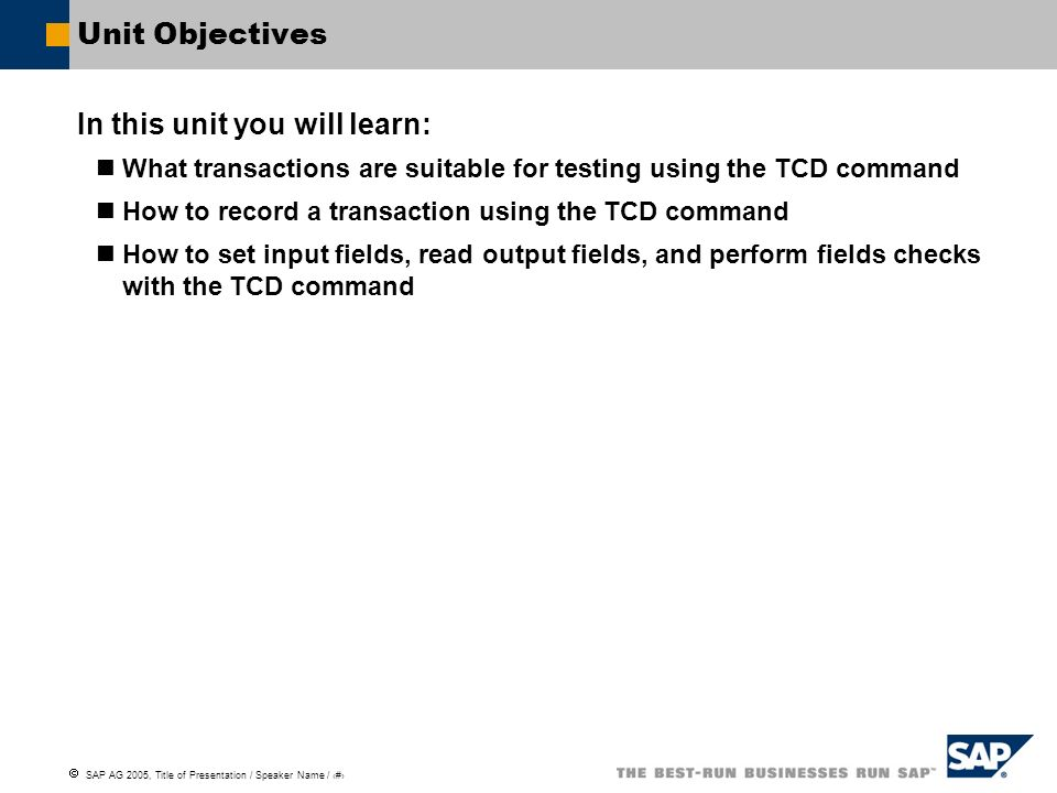 SAP AG 2005, Title of Presentation / Speaker Name / 55 Unit Objectives In this unit you will learn: What transactions are suitable for testing using t