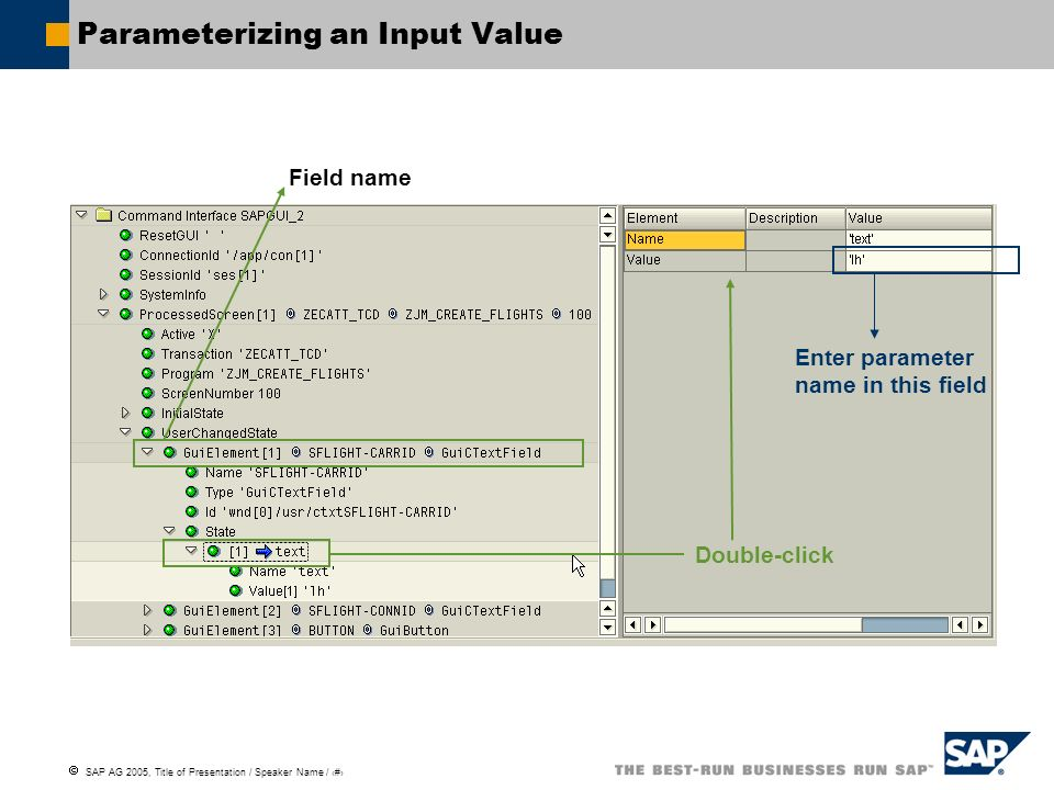 SAP AG 2005, Title of Presentation / Speaker Name / 79 Parameterizing an Input Value Field name Double-click Enter parameter name in this field