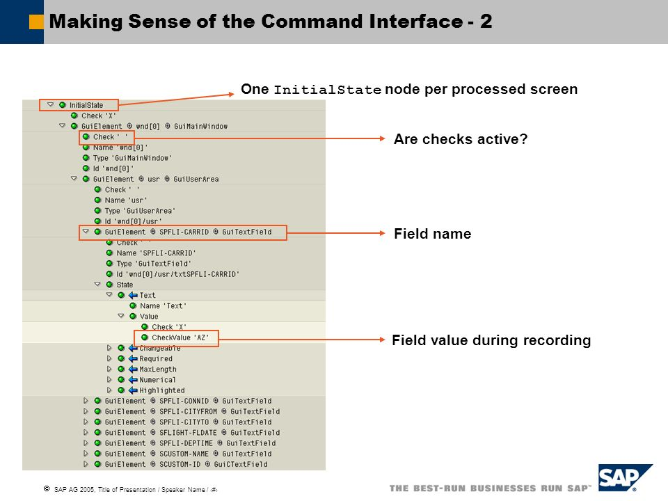 SAP AG 2005, Title of Presentation / Speaker Name / 82 Making Sense of the Command Interface - 2 One InitialState node per processed screen Are checks