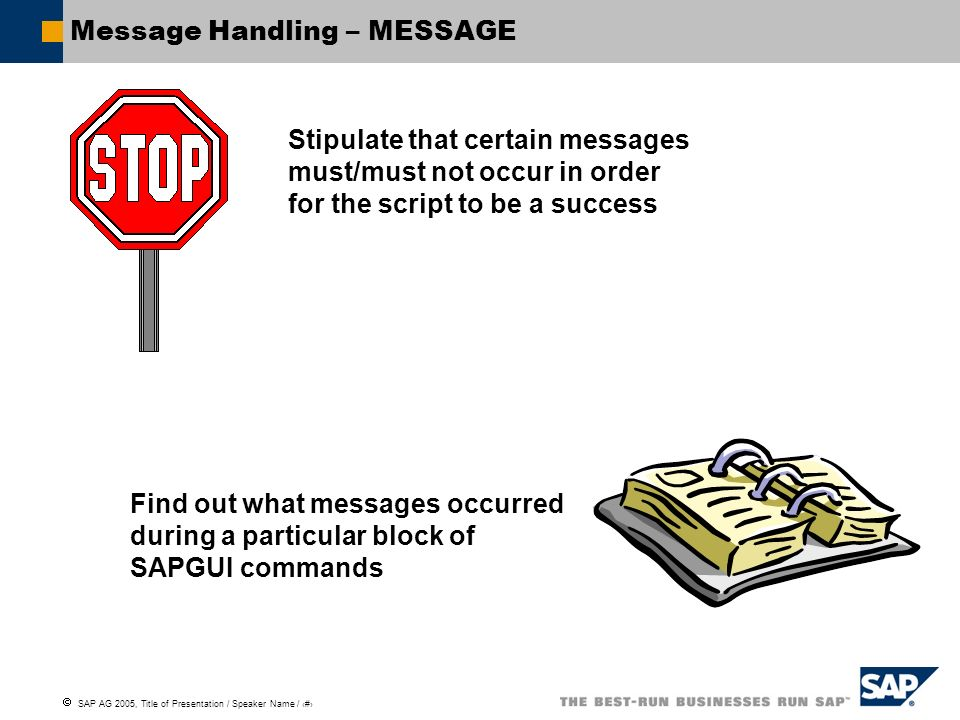 SAP AG 2005, Title of Presentation / Speaker Name / 85 Message Handling – MESSAGE Stipulate that certain messages must/must not occur in order for the