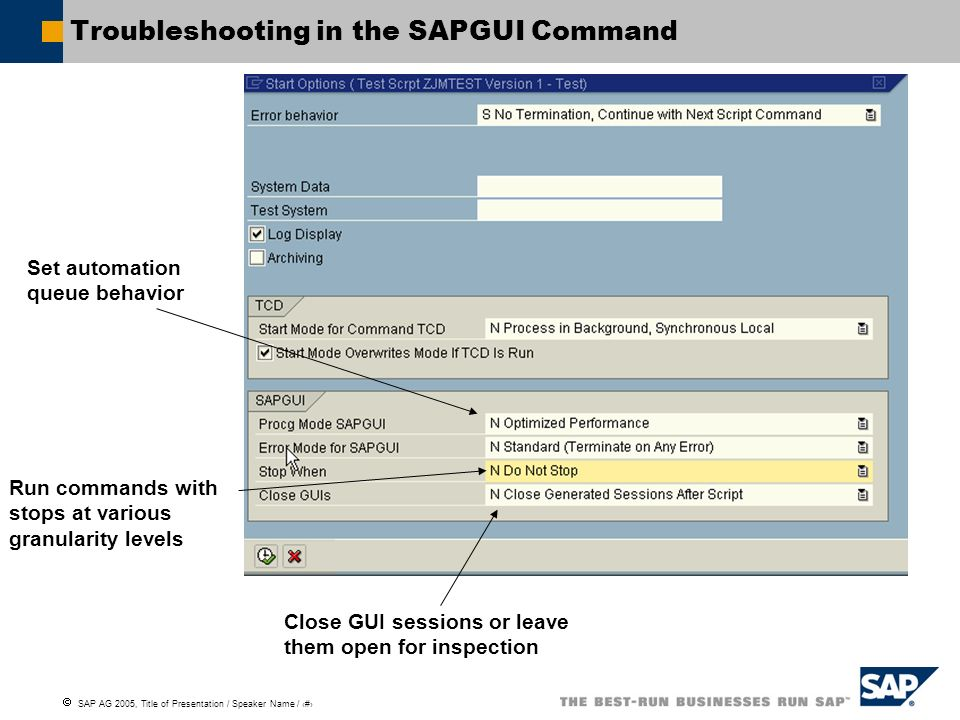 SAP AG 2005, Title of Presentation / Speaker Name / 93 Troubleshooting in the SAPGUI Command Set automation queue behavior Run commands with stops at