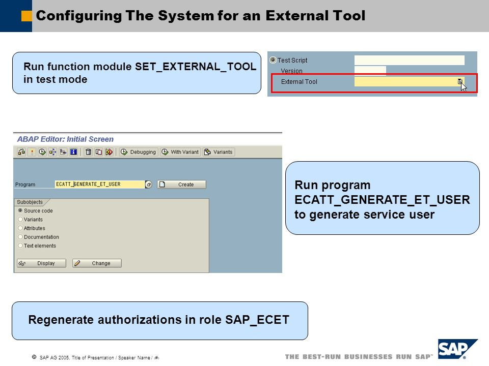 SAP AG 2005, Title of Presentation / Speaker Name / 98 Configuring The System for an External Tool Run function module SET_EXTERNAL_TOOL in test mode