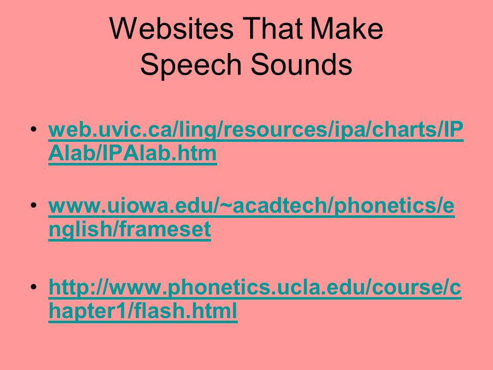 Websites That Make Speech Sounds web.uvic.ca/ling/resources/ipa/charts/IP Alab/IPAlab.htmweb.uvic.ca/ling/resources/ipa/charts/IP Alab/IPAlab.htm www.