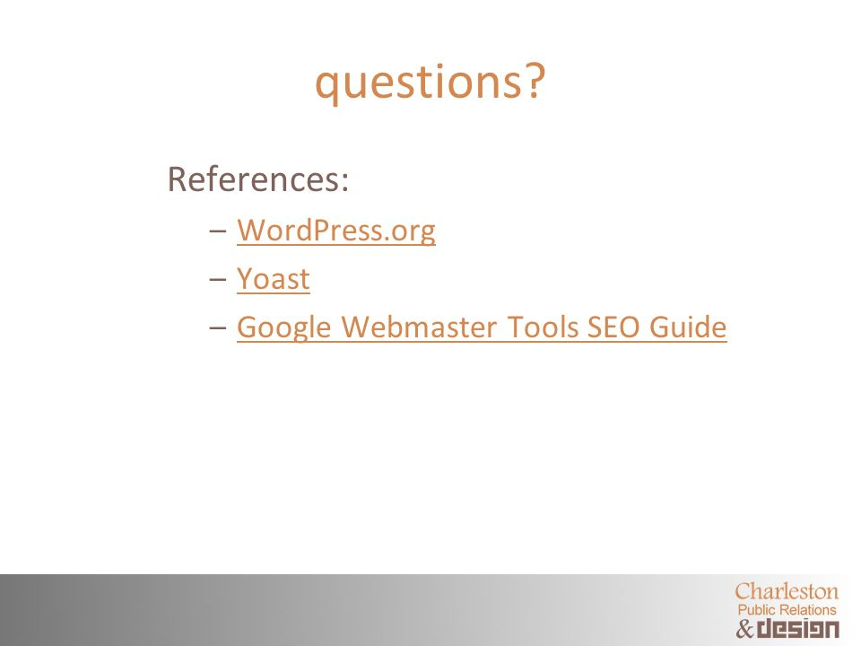 questions? References: –WordPress.orgWordPress.org –YoastYoast –Google Webmaster Tools SEO GuideGoogle Webmaster Tools SEO Guide
