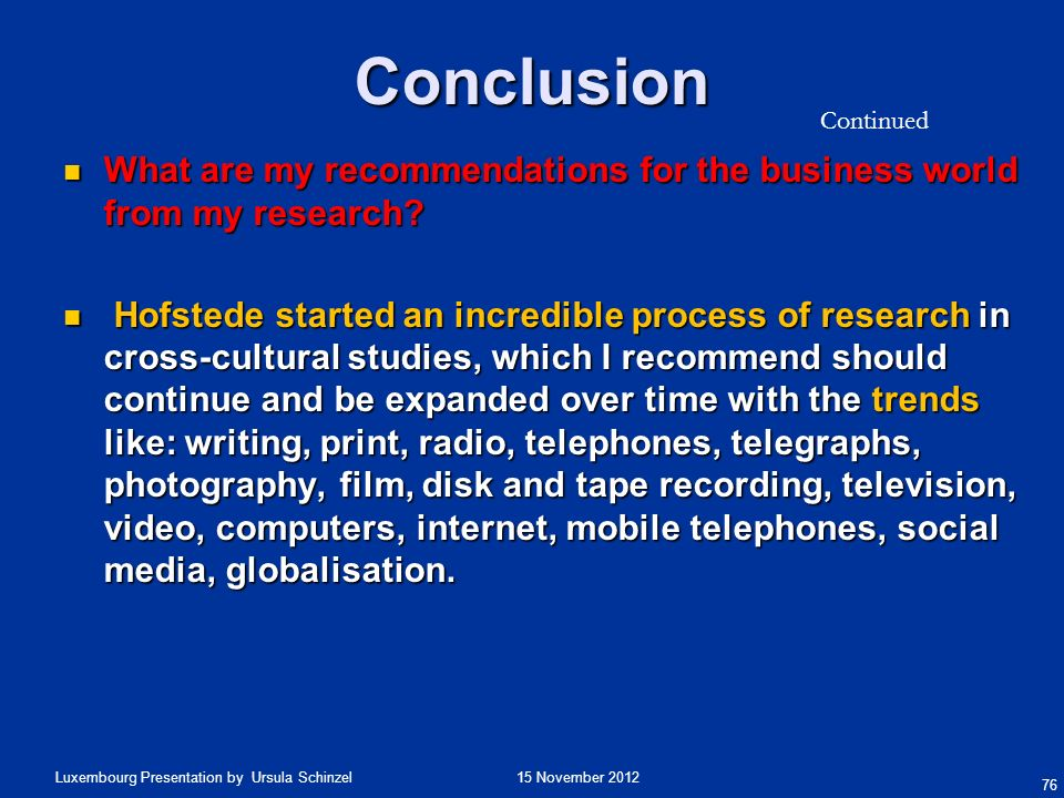 15 November 2012Luxembourg Presentation by Ursula Schinzel Conclusion What are my recommendations for the business world from my research? What are my