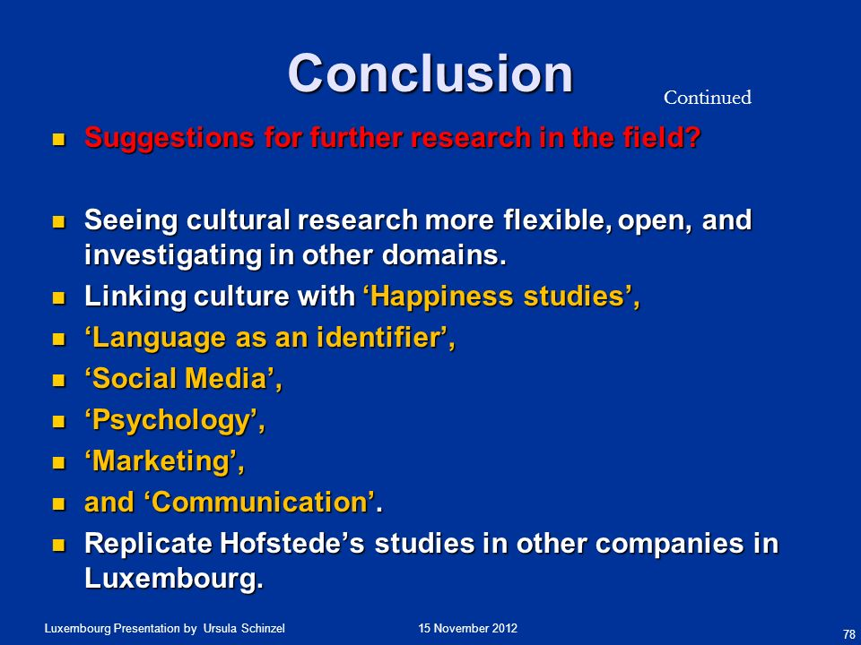 15 November 2012Luxembourg Presentation by Ursula Schinzel Conclusion Suggestions for further research in the field? Suggestions for further research