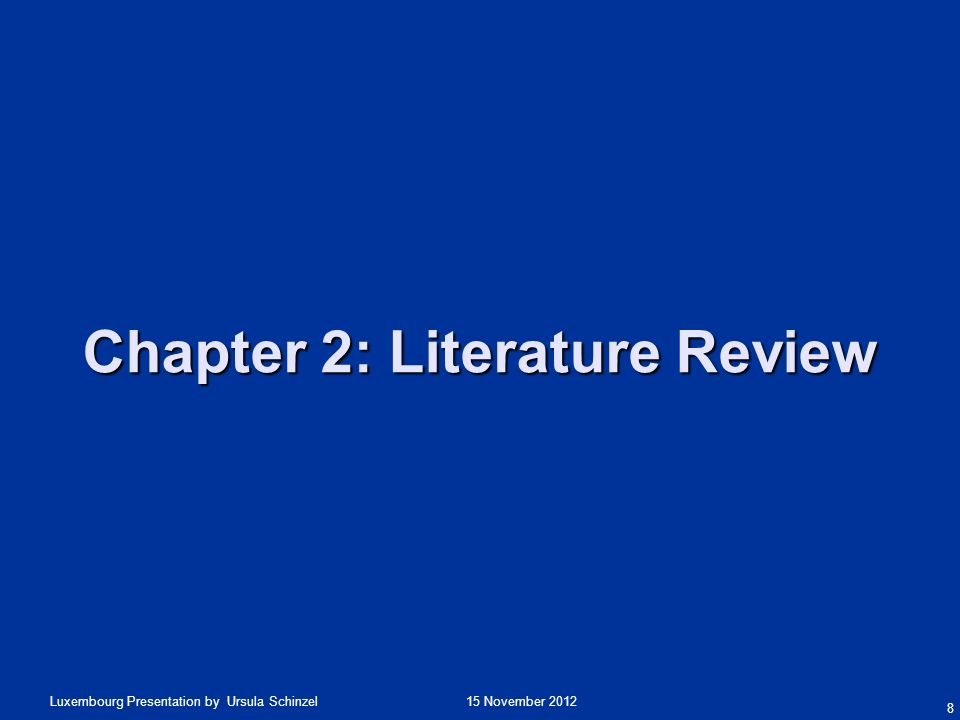 15 November 2012Luxembourg Presentation by Ursula Schinzel Chapter 2: Literature Review 8