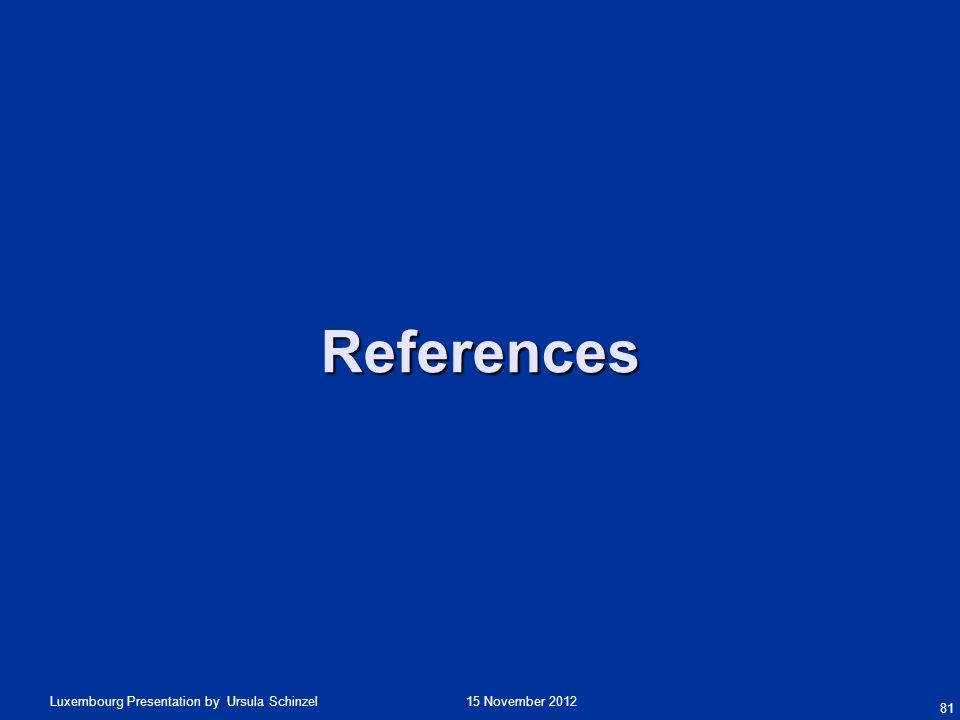 15 November 2012Luxembourg Presentation by Ursula Schinzel References 81