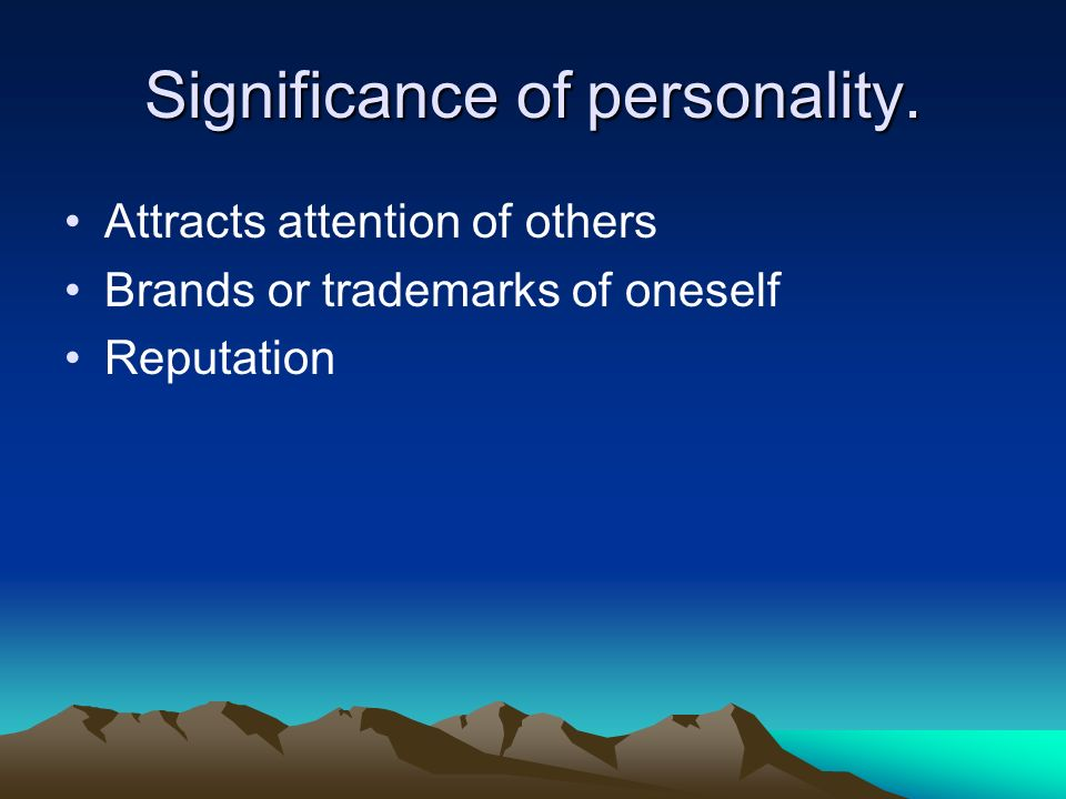 Significance of personality. Attracts attention of others Brands or trademarks of oneself Reputation