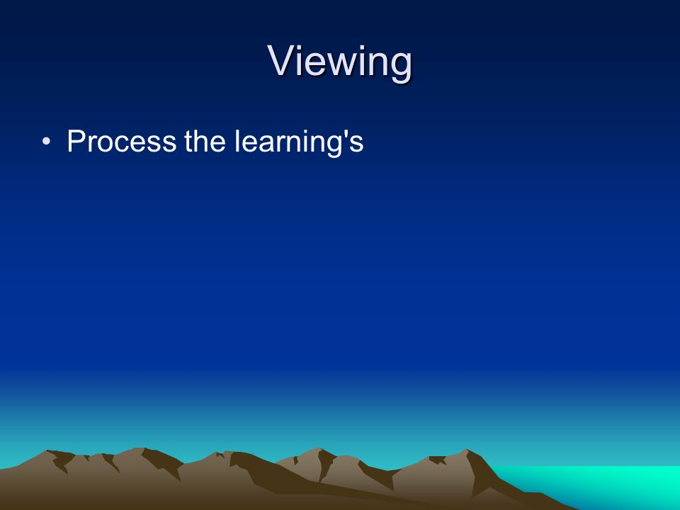 Viewing Process the learning's
