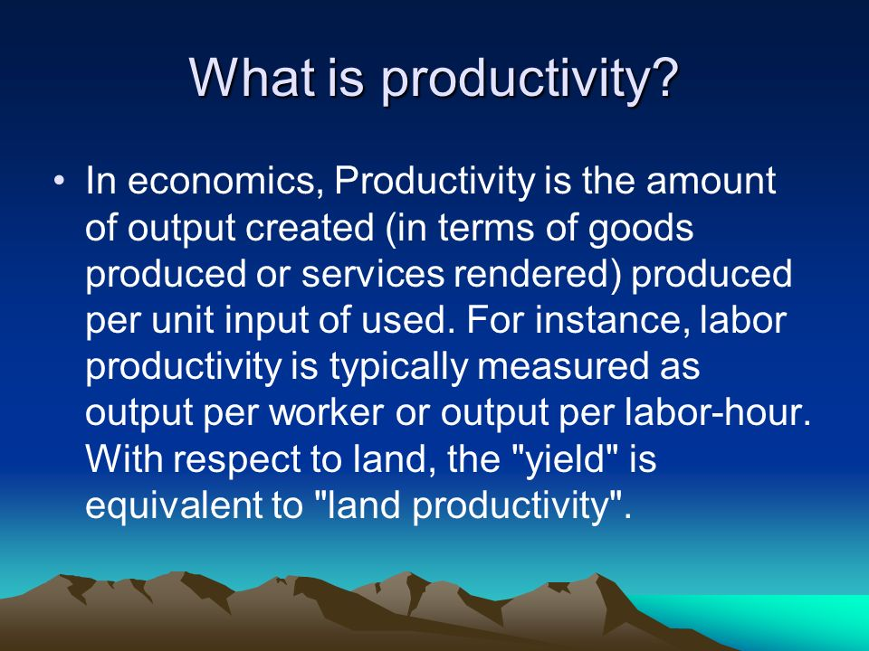 What is productivity? In economics, Productivity is the amount of output created (in terms of goods produced or services rendered) produced per unit i
