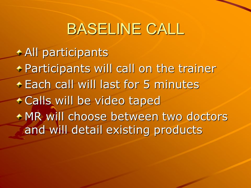 BASELINE CALL All participants Participants will call on the trainer Each call will last for 5 minutes Calls will be video taped MR will choose betwee
