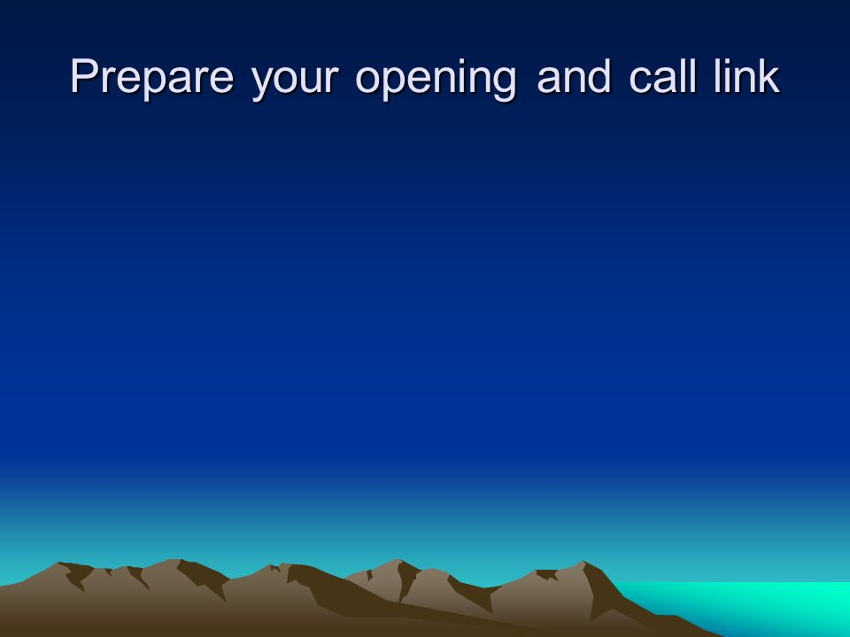 Prepare your opening and call link
