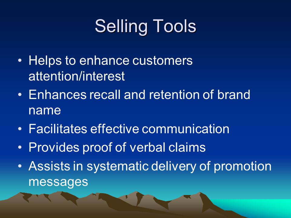 Selling Tools Helps to enhance customers attention/interest Enhances recall and retention of brand name Facilitates effective communication Provides p