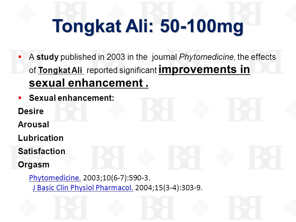 Tongkat Ali: 50-100mg A study published in 2003 in the journal Phytomedicine, the effects of Tongkat Ali reported significant improvements in sexual e