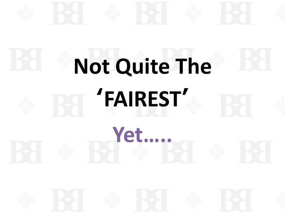Not Quite The FAIREST Yet…..