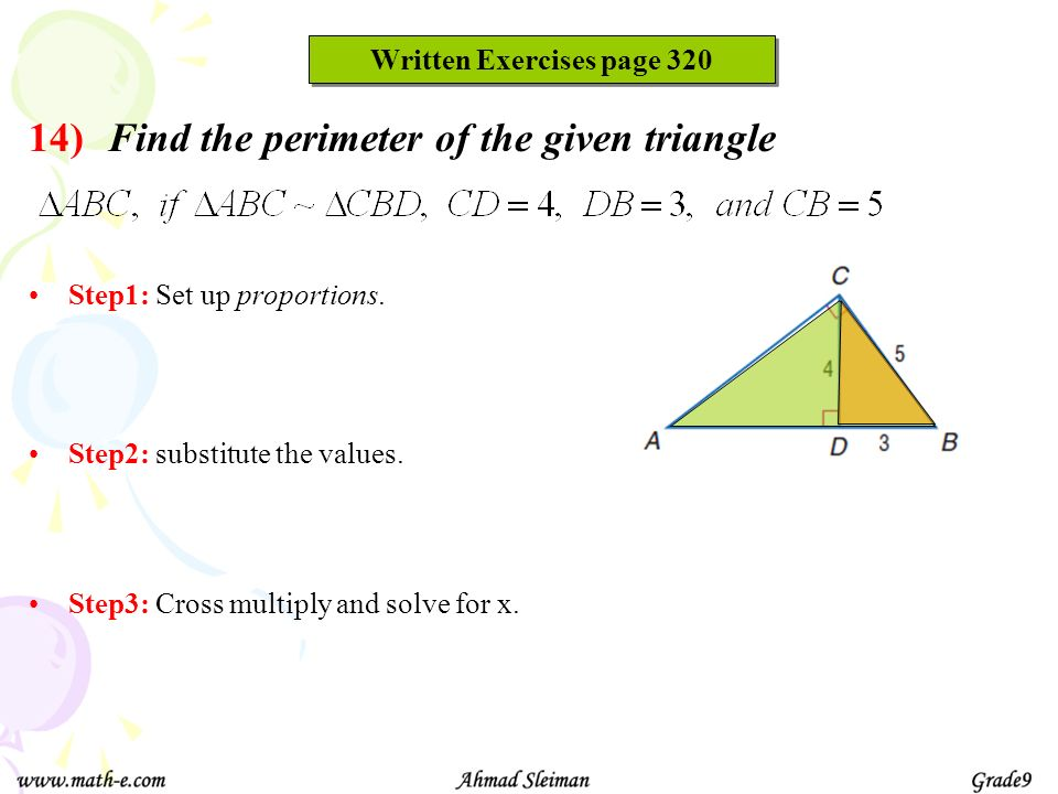 Written Exercises page 320 Find the perimeter of the given triangle Step1: Set up proportions.