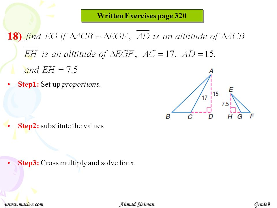 Written Exercises page 320 Step1: Set up proportions. Step3: Cross multiply and solve for x. Step2: substitute the values. 18)