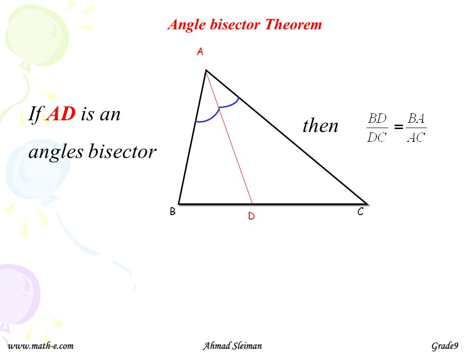 Angle bisector Theorem BC A D If AD is an angles bisector then