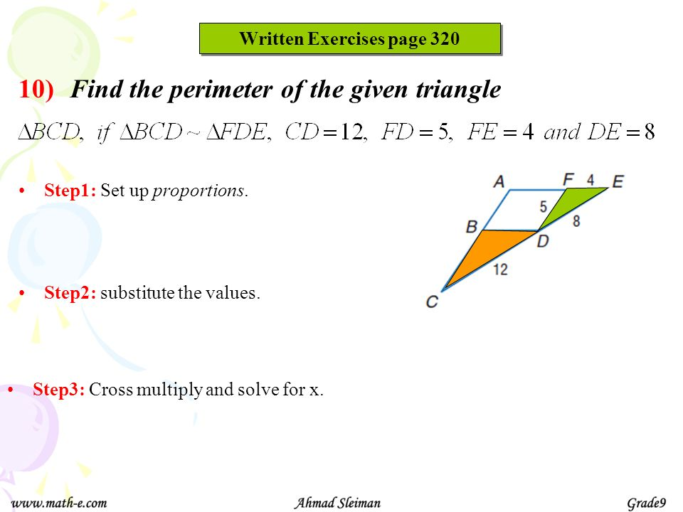 Written Exercises page 320 Find the perimeter of the given triangle Step1: Set up proportions. Step3: Cross multiply and solve for x. Step2: substitut