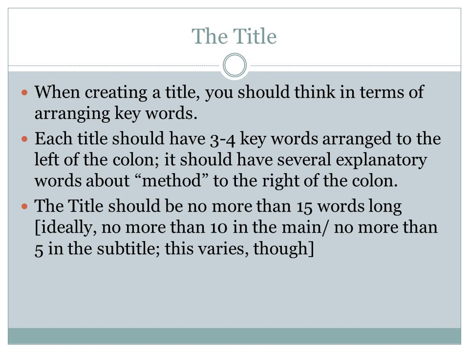 The Title When creating a title, you should think in terms of arranging key words. Each title should have 3-4 key words arranged to the left of the co