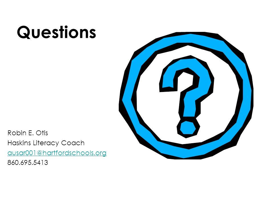 Questions Robin E. Otis Haskins Literacy Coach ausar001@hartfordschools.org 860.695.5413