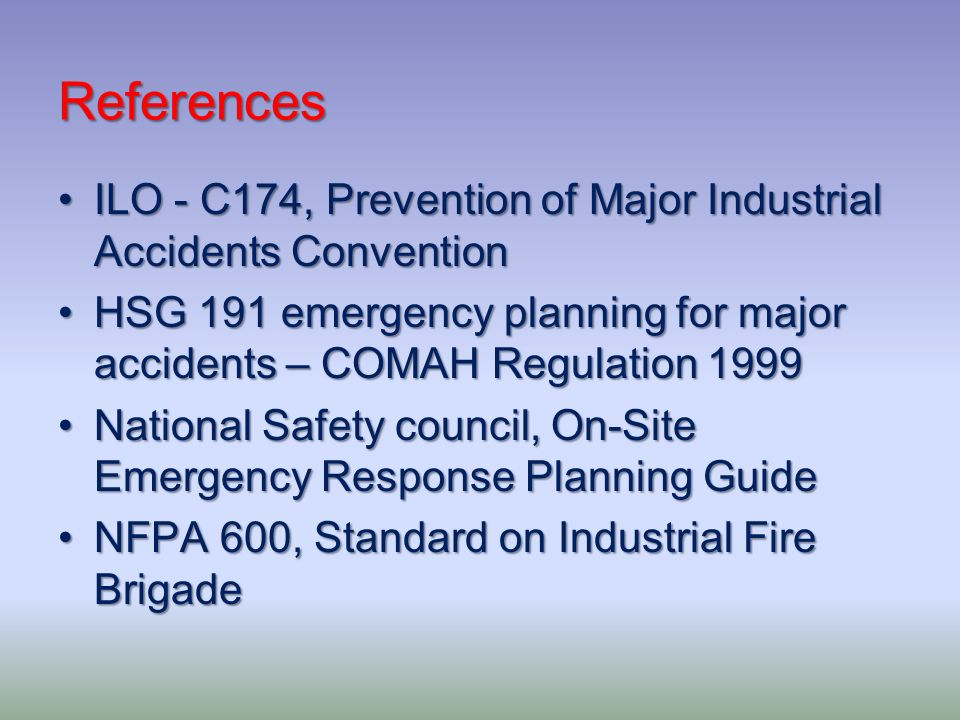 References ILO - C174, Prevention of Major Industrial Accidents ConventionILO - C174, Prevention of Major Industrial Accidents Convention HSG 191 emer