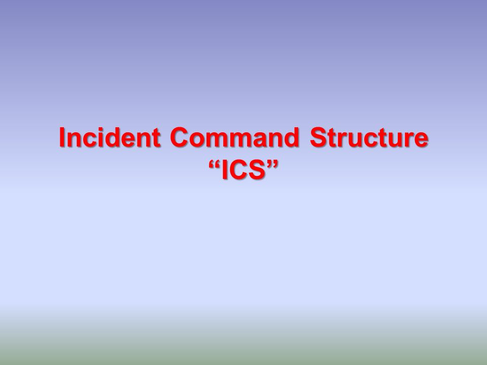 Incident Command Structure ICS