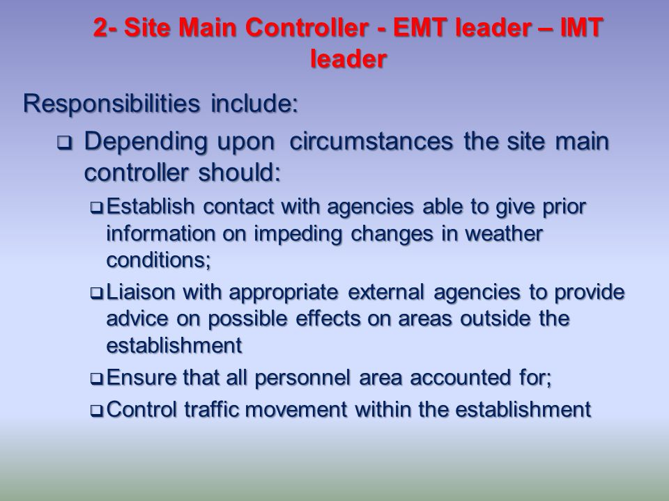 Responsibilities include: Depending upon circumstances the site main controller should: Depending upon circumstances the site main controller should: