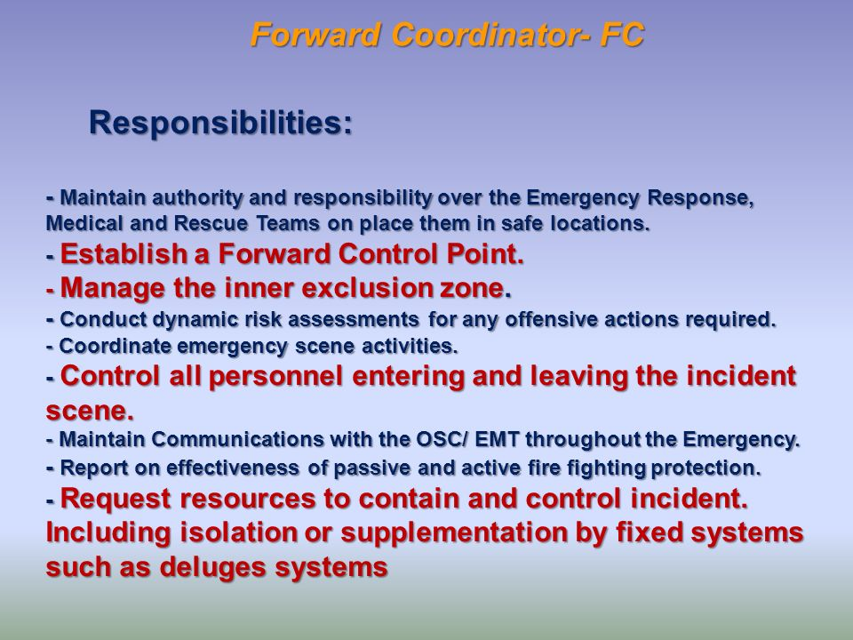 Responsibilities: - Maintain authority and responsibility over the Emergency Response, Medical and Rescue Teams on place them in safe locations. - Est