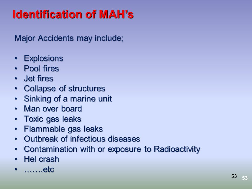 53 Major Accidents may include; ExplosionsExplosions Pool firesPool fires Jet firesJet fires Collapse of structuresCollapse of structures Sinking of a