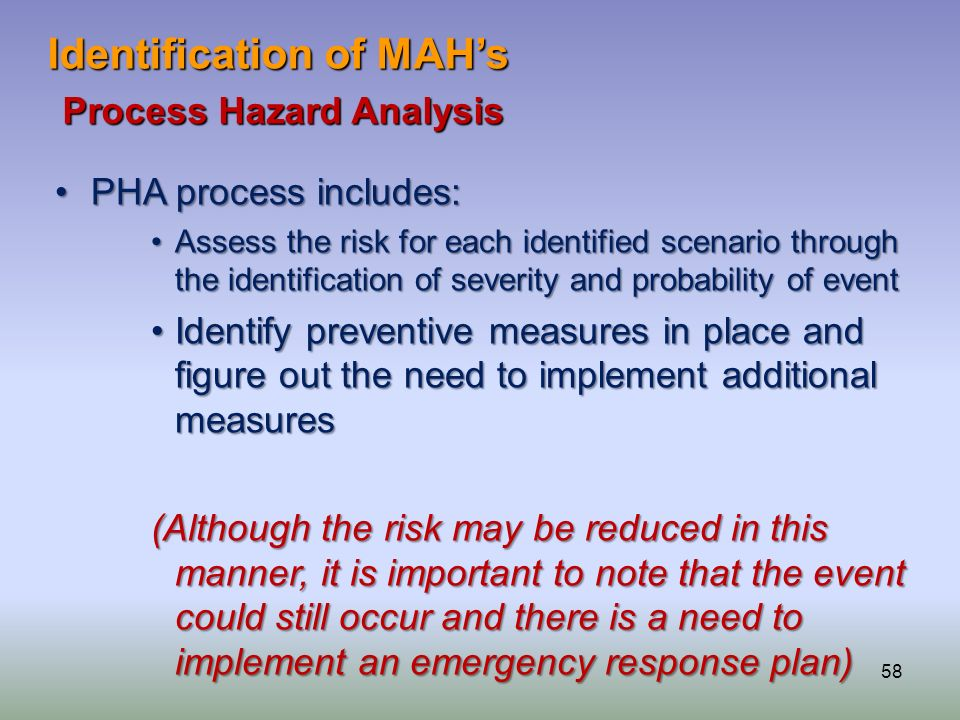 58 Process Hazard Analysis Process Hazard Analysis PHA process includes:PHA process includes: Assess the risk for each identified scenario through the