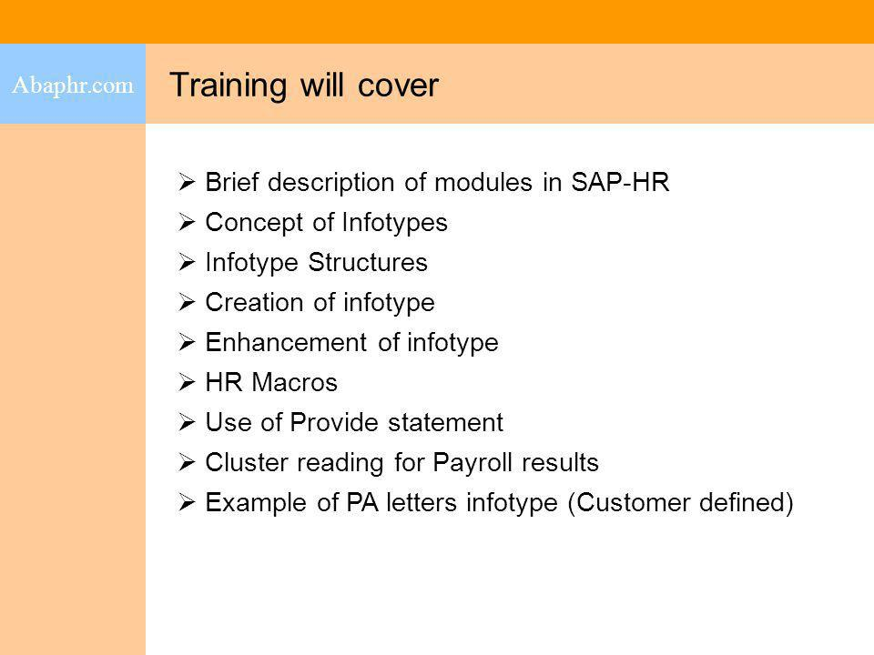 Modules in SAP-HR Abaphr.com Personnel Management (PA) Time Management (PT) Recruitment (PB) Organizational Management (OM) Personnel Development (PD) Training & Event Management (TM)