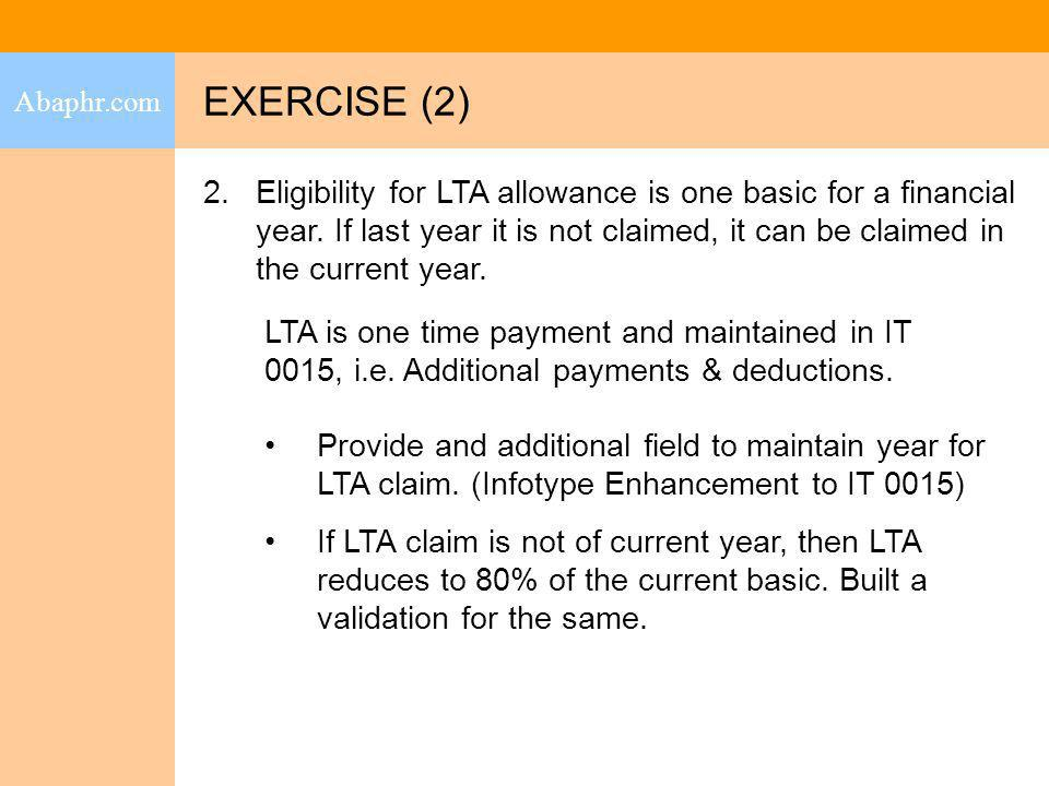 EXERCISE (2) Abaphr.com 2.Eligibility for LTA allowance is one basic for a financial year. If last year it is not claimed, it can be claimed in the cu