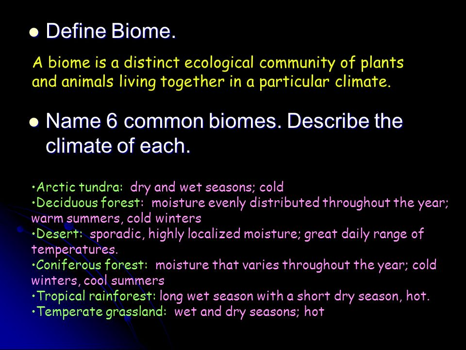 Define Biome. Define Biome. Name 6 common biomes. Describe the climate of each. Name 6 common biomes. Describe the climate of each. A biome is a disti