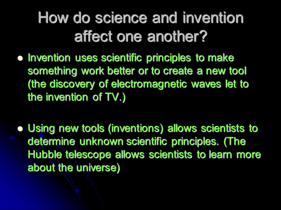 How do science and invention affect one another? Invention uses scientific principles to make something work better or to create a new tool (the disco