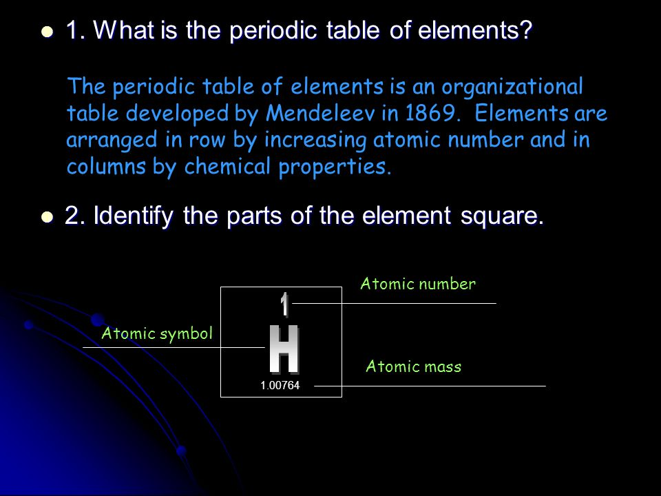 1. What is the periodic table of elements? 1. What is the periodic table of elements? 2. Identify the parts of the element square. 2. Identify the par