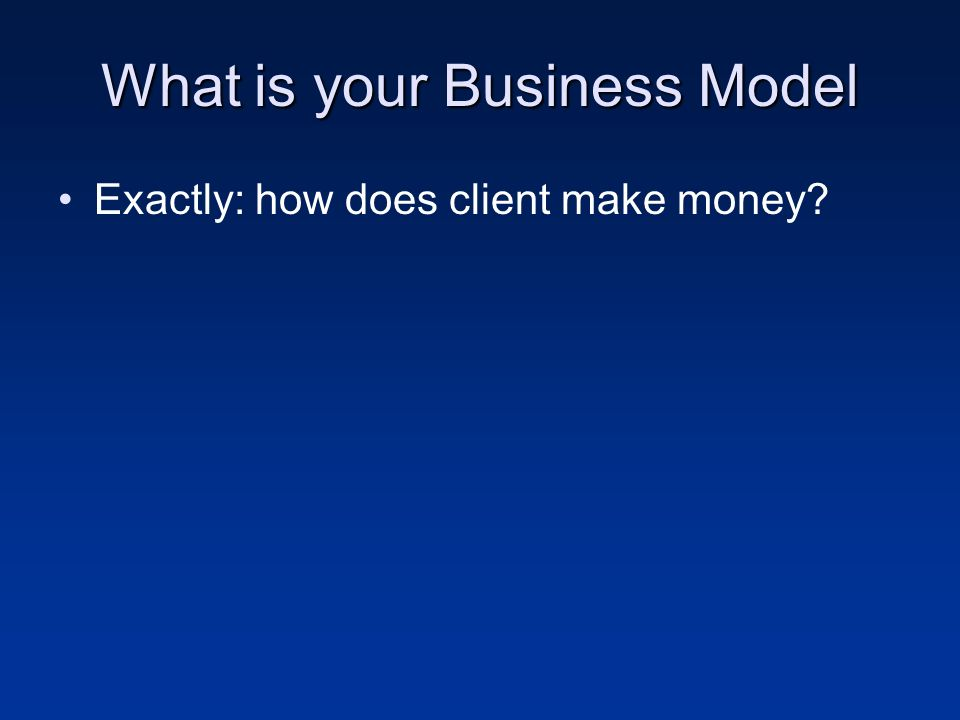 What is your Business Model Exactly: how does client make money