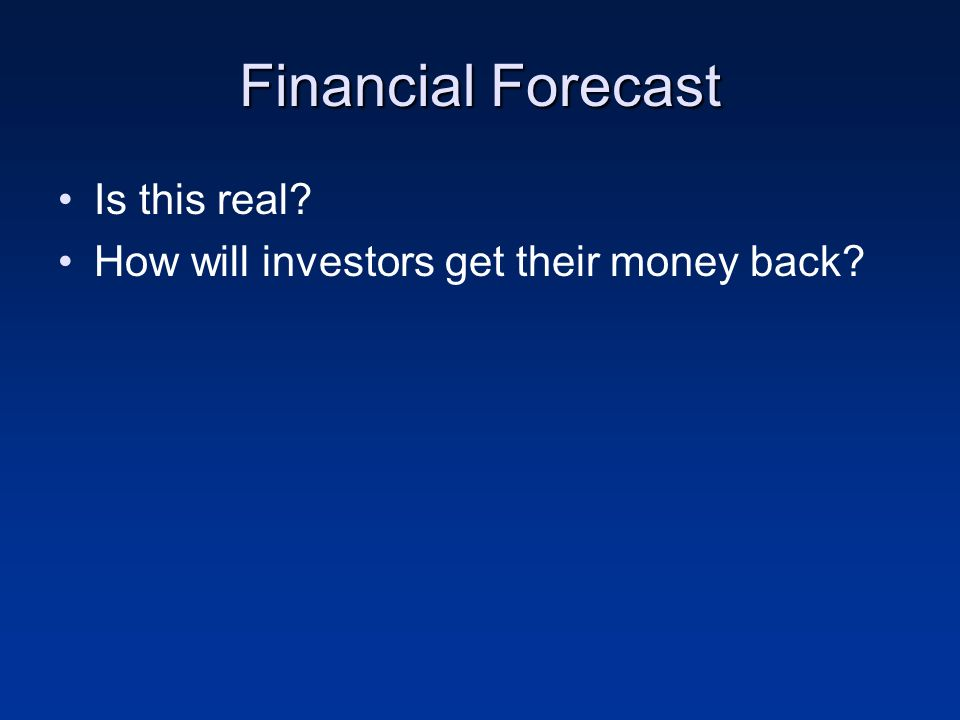 Financial Forecast Is this real How will investors get their money back