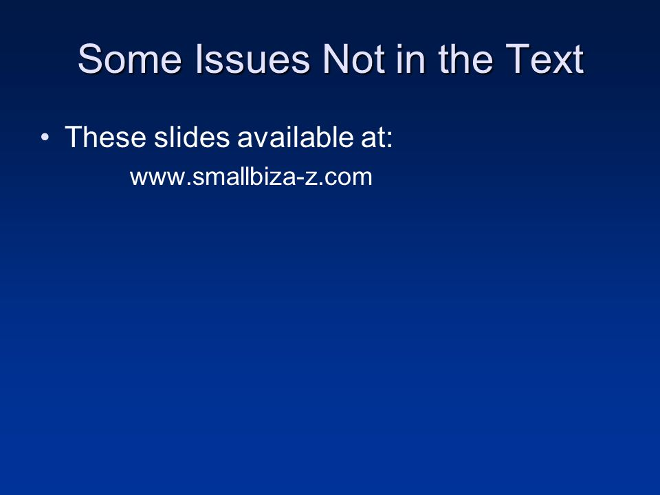 Some Issues Not in the Text These slides available at: