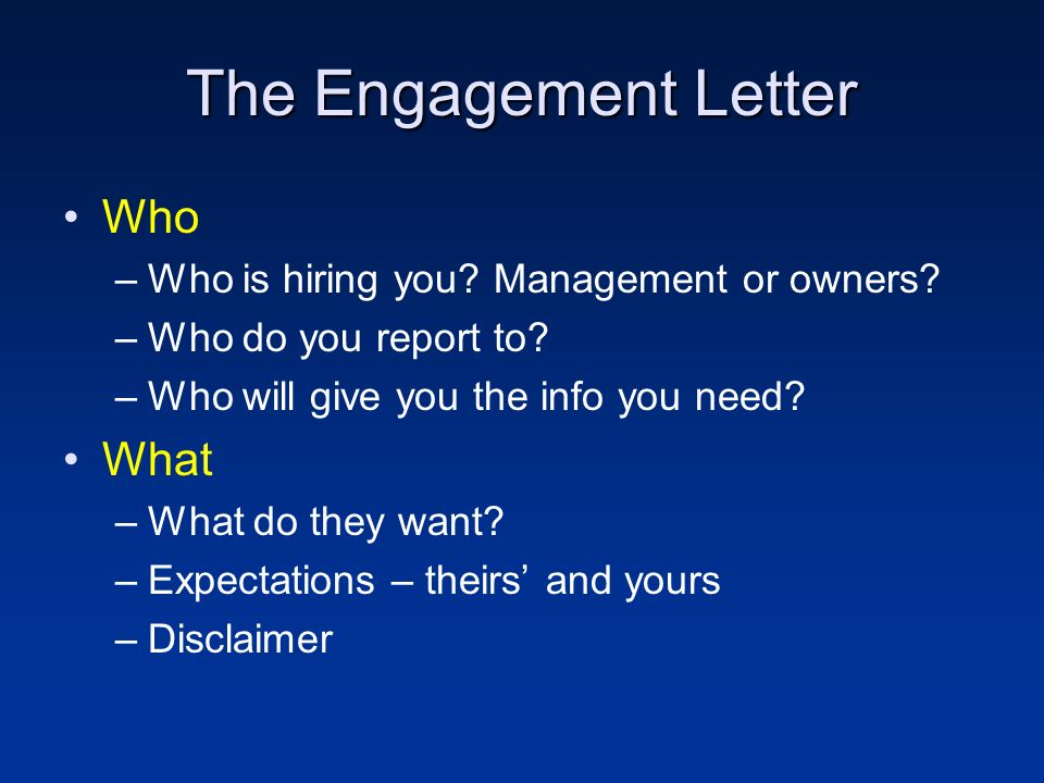 The Engagement Letter Who –Who is hiring you. Management or owners.